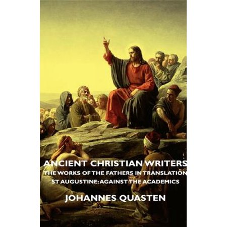 Ancient Christian Writers - The Works of the Fathers in Translation - St Augustine: Against the Academics - eBook - Christians Against Halloween