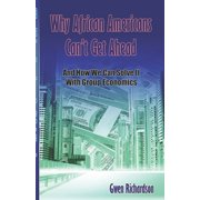 Group Economics: Why African Americans Can't Get Ahead : And How We Can Solve It With Group Economics (Series #1) (Paperback)