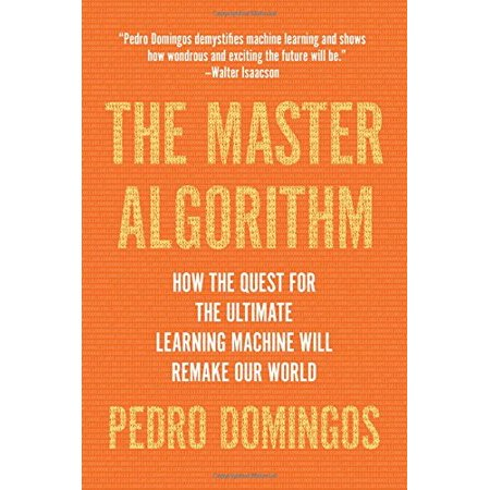 The Master Algorithm: How the Quest for the Ultimate Learning Machine Will Remake Our World - image 1 de 1