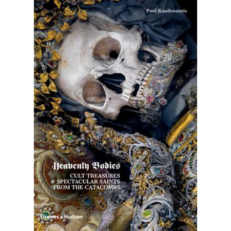 Heavenly Bodies : Cult Treasures & Spectacular Saints from the - Catacombs Halloween