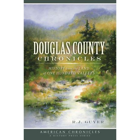 Douglas County Chronicles  History From The Land Of One Hundred Valleys