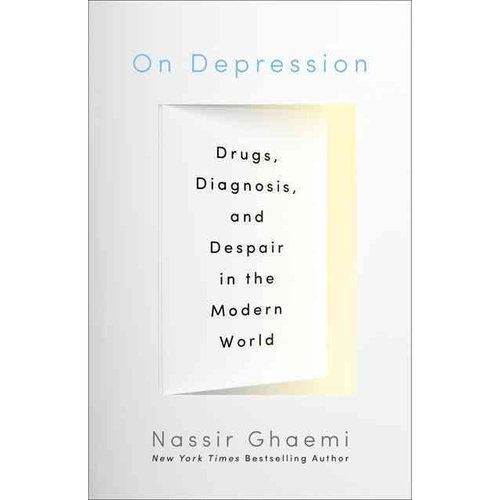 On Depression: Drugs, Diagnosis, and Despair in the Modern World