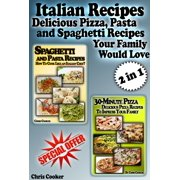 Italian Recipes: Delicious Pizza, Pasta and Spaghetti Recipes Your Family Would Love - eBook