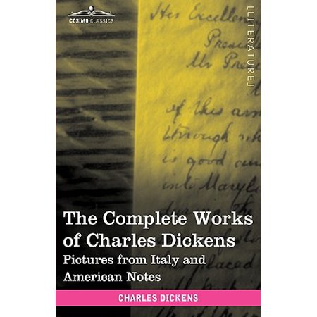 - The Complete Works of Charles Dickens (in 30 Volumes, Illustrated) : Pictures from Italy and American Notes
