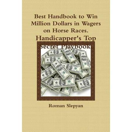 Best Handbook to Win Million Dollars in Wagers on Horse Races. Handicapper's Top Secret