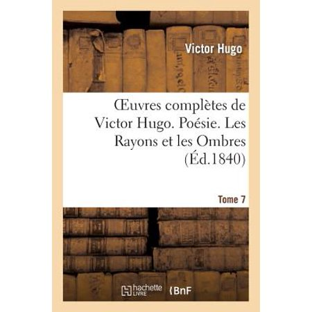 Oeuvres Compl�tes de Victor Hugo. Po�sie. Tome 7. Les Rayons Et Les Ombres