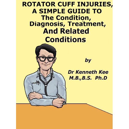 Rotator Cuff Injuries, A Simple Guide To The Condition, Diagnosis, Treatment And Related Conditions - eBook