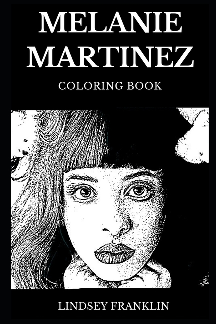 Melanie Martinez Books: Melanie Martinez Coloring Book : Legendary Art Pop  And Famous Electro Millennial Star, Beautiful Singer And Prodigy Artist  Inspired Adult Coloring Book (Series #0) (Paperback) - Walmart.com -  Walmart.com