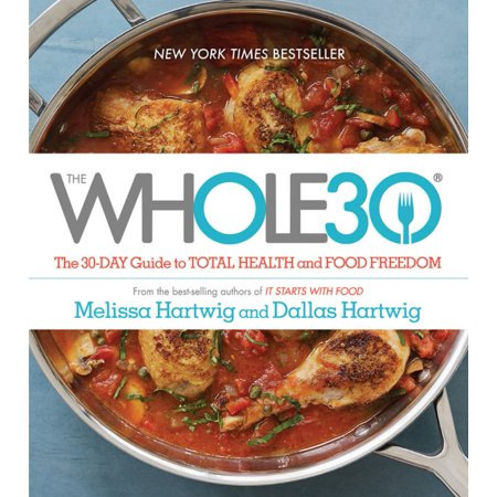 The Whole30: The 30-Day Guide to Total Health and Food Freedom -