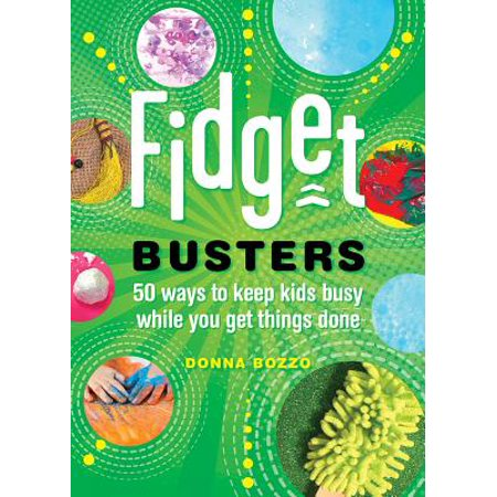 Fidget Busters : 50 Ways to Keep Kids Busy While You Get Things Done ()