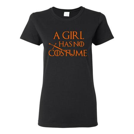 Ladies A Girl Has No Costume Funny Halloween Parody DT T-Shirt Tee - Girls Halloween Top