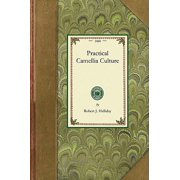 Practical Camellia Culture : A Treatise on the Propagation and Culture of the Camellia Japonica