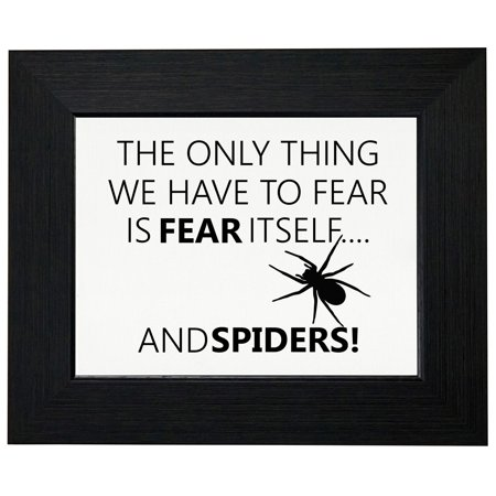 - The Only Thing We Have To Fear Is Fear Itself And Spiders Framed Print Poster Wall or Desk Mount Options