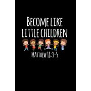 "Become Like Little Children : 6""x9"" Portable Christian Notebook with Christian Quote: Inspirational Gifts for Religious Men & Women (Christian Notebooks)"