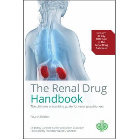 The Renal Drug Handbook: The Ultimate Prescribing Guide for Renal Practitioners, 4th Edition (Ashley, the Renal Drug Handbook) (Paperback)