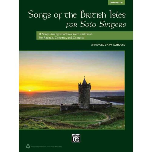 Songs of the British Isles for Solo Singers: 11 Songs Arranged for Solo Voice and Piano for Recitals, Concerts, and Contests: Medium Low
