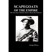 Scapegoats of the Empire : The True Story of Breaker Morant's Bushveldt Carbineers