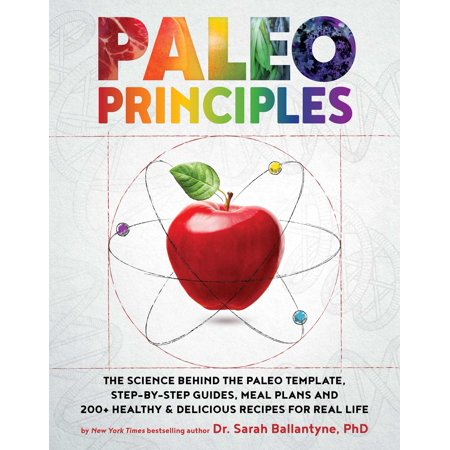 Paleo Principles : The Science Behind the Paleo Template, Step-by-Step Guides, Meal Plans, and 200+ Healthy & Delicious Recipes for Real Life](Paleo Halloween Meals)