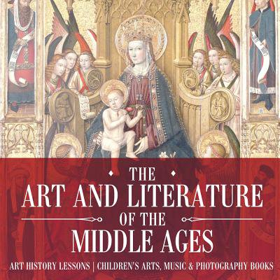 The Art and Literature of the Middle Ages - Art History Lessons Children's Arts, Music & Photography Books (Paperback) for $<!---->