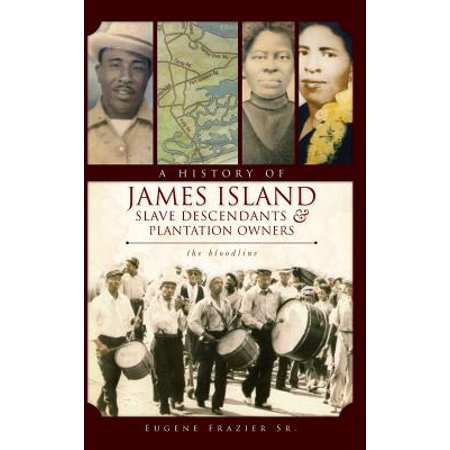 A History of James Island Slave Descendants & Plantation Owners : The Bloodline