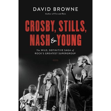 Crosby, Stills, Nash and Young : The Wild, Definitive Saga of Rock's Greatest