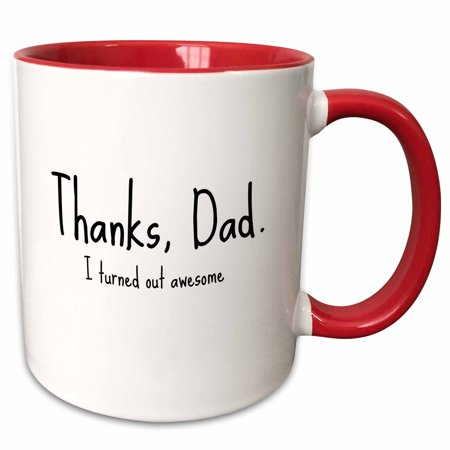 3dRose Thanks, Dad. I turned out awesome. - Two Tone Red Mug, 11-ounce