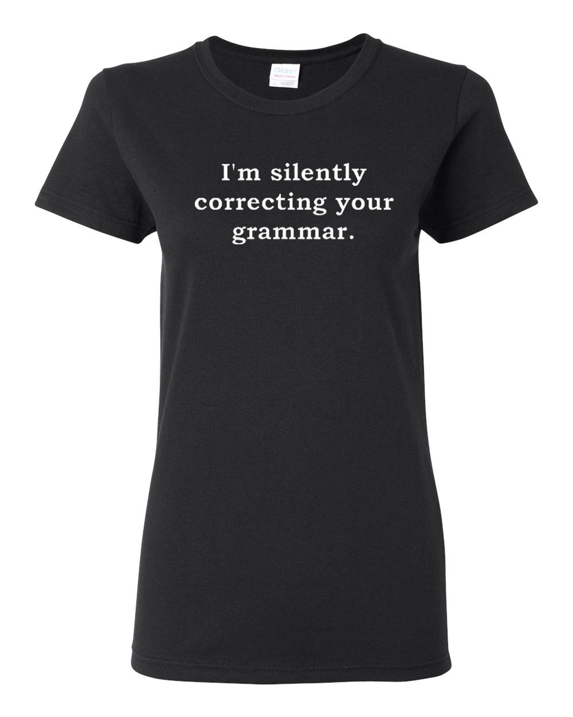Ladies I'm Silently Correcting Your Grammar T-Shirt Tee