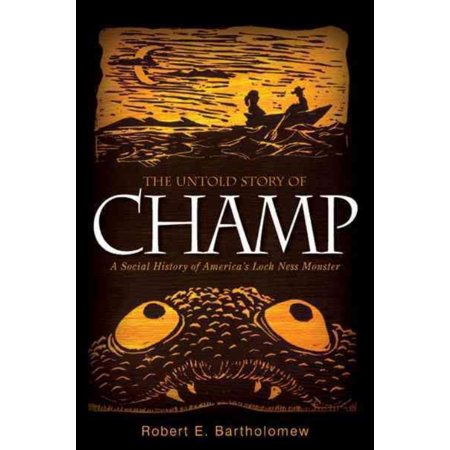 The Untold Story Of Champ  A Social History Of Americas Loch Ness Monster