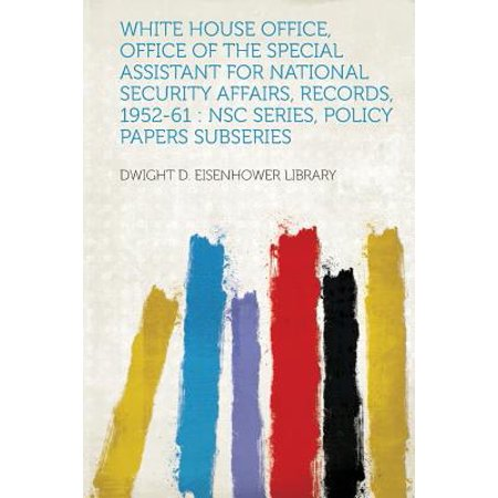 White House Office, Office of the Special Assistant for National Security Affairs, Records, 1952-61 : Nsc Series, Policy Papers (The National Society Of Collegiate Scholars Nscs Reviews)