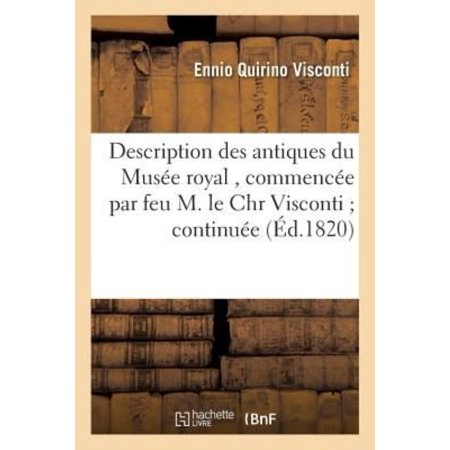 Description Des Antiques Du Muse Royal   Commence Par Feu M  Le Chr Visconti  Continue