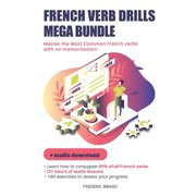 French Audio Lessons: French Verb Drills: Master the Most Common French verbs with no memorization! (Paperback)