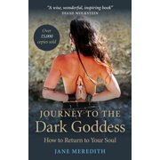 Journey to the Dark Goddess : How to Return to Your Soul