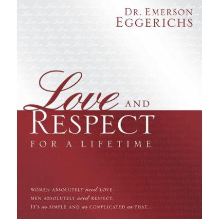 Love and Respect for a Lifetime: Gift Book : Women Absolutely Need Love. Men Absolutely Need Respect. Its as Simple and as Complicated as - Lifetime Gift