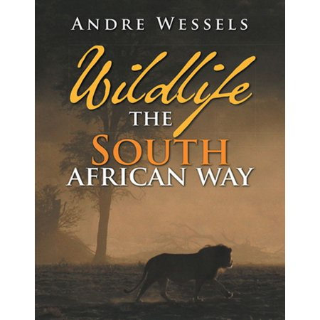 Wildlife the South African Way - eBook (Types Of Wild Animals In South Africa)