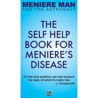 Meniere Man and the Astronaut: The Self Help Book for Meniere's Disease (Hardcover)