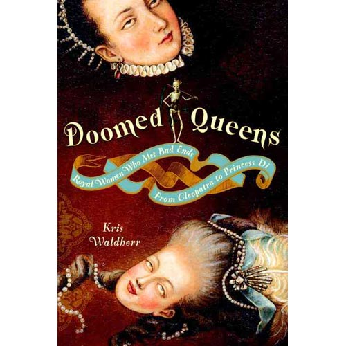 Doomed Queens: Royal Women Who Met Bad Ends, from Cleopatra to Princess Diana