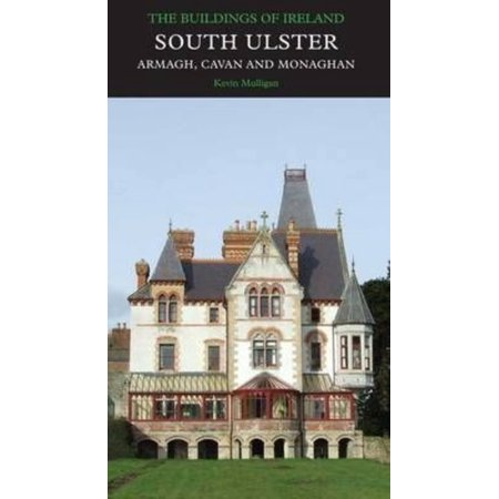 South Ulster: The Counties of Armagh, Cavan, and Monaghan - The Buildings of Ireland