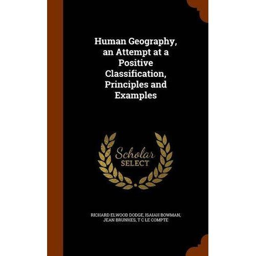 Human Geography, an Attempt at a Positive Classification, Principles and Examples by