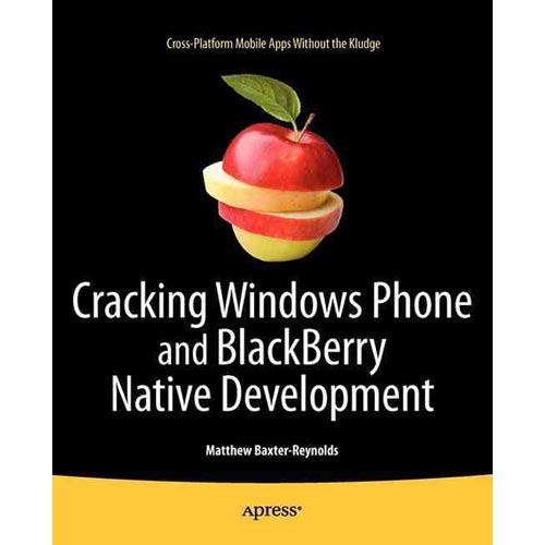 Cracking Windows Phone and BlackBerry Native Development: Cross-Platform Mobile Apps Without the...
