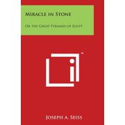 Miracle in Stone : Or the Great Pyramid of Egypt