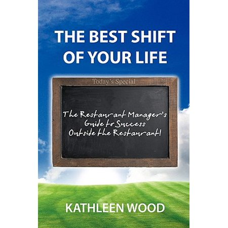 The Best Shift of Your Life : The Restaurant Manager's Guide to Success Outside the (Best Wood Flooring For Restaurants)