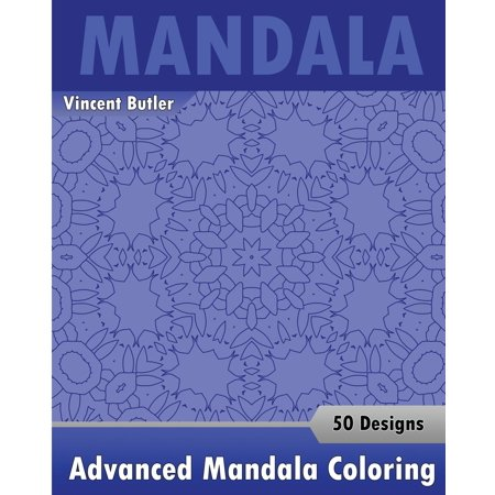 Advanced Mandala Coloring Book: 50 Designs Drawing, Self-Help Creativity, Alternative Medicine, Calming Adult Coloring Book and Beautiful Relaxation (Paperback)