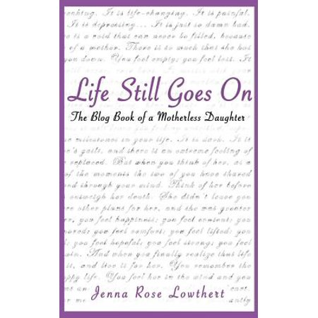 Life Still Goes on : The Blog Book of a Motherless