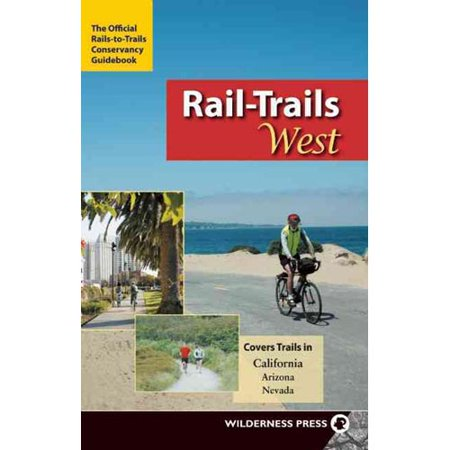 Rail Trails West  The Official Rails To Trials Conservancy Guidebook  Covers Trails In California  Arizona  Nevada