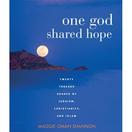 One God, Shared Hope: Twenty Threads Shared By Judaism, Christianity, And Islam -