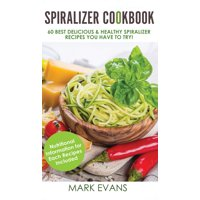 Spiralizer Cookbook: 60 Best Delicious & Healthy Spiralizer Recipes You Have to Try! (Spiralizer Cookbook Series) (Volume 1) (Hardcover)
