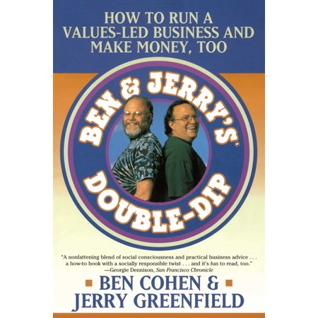 Ben Jerry's Double Dip : How to Run a Values Led Business and Make Money
