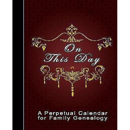 On This Day: A Perpetual Calendar for Family Genealogy