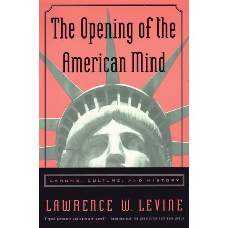 The Opening of the American Mind : Canons, Culture, and