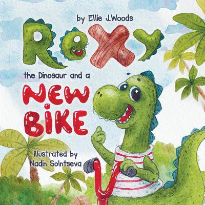 Rexy the Dinosaur and a New Bike : (children's Book about a Dinosaur Who Learns That Sharing Is Caring, Bedtime Story, Picture Books, Ages 3-5, Preschool Books, Kids Books, Dinosaur Books)